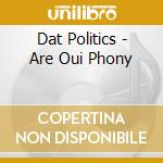 Dat Politics - Are Oui Phony cd musicale di DAT POLITICS