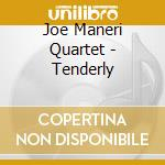 TENDERLY                                  cd musicale di MANERI JOE