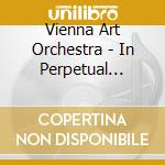 Vienna Art Orchestra - In Perpetual Motion cd musicale di Miscellanee