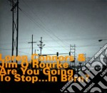 Loren Connors & Jim O'rourke - Are You Going To Stop... In Bern? cd musicale di CONNORS LOREN & O'RO