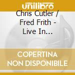 Chris Cutler & Fred Frith - Live In Trondheim Etc. cd musicale di Chris/fred fr Cutler