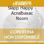 Slapp Happy - Acnalbasac Noom cd musicale di Happy Slapp