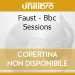 Faust - Bbc Sessions cd musicale di FAUST
