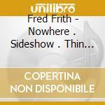 NOWHERE . SIDESHOW . THIN AIR             cd musicale di Fred Frith