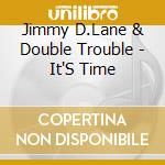 Jimmy D.Lane & Double Trouble - It'S Time cd musicale di D.jimmy Lane