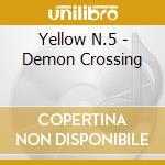Yellow N.5 - Demon Crossing cd musicale di Yellow n.5 *