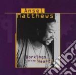 Ansel Matthews - Workings Of The Heart cd musicale di Matthews Ansel
