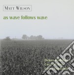 Matt Wilson - As Wave Follows Wave cd musicale di Wilson Matt
