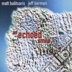 Matt Balitsaris & Jeff Berman - An Echoed Smile cd musicale di Matt balitsaris & jeff berman