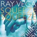 Ray Vega - Squeeze Squeeze cd musicale di Vega Ray