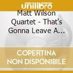 Matt Wilson Quartet - That's Gonna Leave A Mark cd musicale di MATT WILSON QUARTET