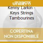Kenny Larkin - Keys Strings Tambourines cd musicale