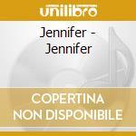 Jennifer - Jennifer cd musicale di Jennifer