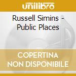 Russell Simins - Public Places cd musicale di RUSSELL SIMINS