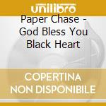 Paper Chase - God Bless You Black Heart cd musicale di Chase Paper