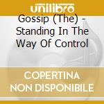STANDING IN THE WAY OF CONTROL            cd musicale di GOSSIP