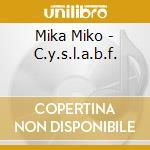 CD - MIKA MIKO - C.Y.S.L.A.B.F cd musicale di Miko Mika