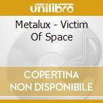 VICTIM OF SPACE                           cd musicale di METALUX
