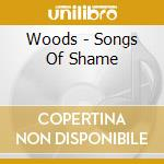 Woods - Songs Of Shame cd musicale di WOODS
