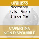 Necessary Evils - Sicko Inside Me cd musicale di Evils Necessary
