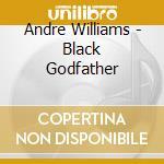 Andre Williams - Black Godfather cd musicale di Andre Williams