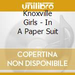 IN A PAPER SUIT                           cd musicale di Girls Knoxville