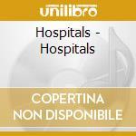 Hospitals - Hospitals cd musicale di HOSPITALS