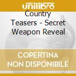 SECRET WEAPON REVEAL                      cd musicale di Teasers Country