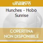 Hunches - Hobo Sunrise cd musicale di HUNCHES