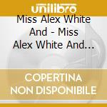 Miss Alex White And - Miss Alex White And Thered Orchestra cd musicale di MISS ALEX WHITE AND THE RED O.