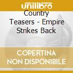 Country Teasers - Empire Strikes Back cd musicale di Teasers Country