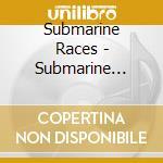 Submarine Races - Submarine Races cd musicale di Races Submarine