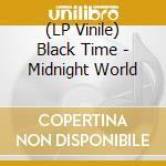 (LP VINILE) LP - BLACK TIME           - midnight world lp vinile di Time Black