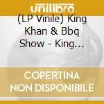 (LP VINILE) King khan & bbq show lp vinile di KING KHAN & BBQ SHOW