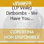 (LP VINILE) We have you surr.-lp 08 lp vinile di DIRTBOMBS
