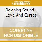 Reigning Sound - Love And Curses cd musicale di Sound Reigning