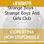 STRANGE BOYS AND GIRLS CLUB               cd musicale di Boys Strange