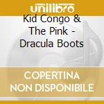 Kid Congo & The Pink - Dracula Boots cd musicale di KID CONGO & THE PINK MONKEY BI