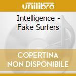 Intelligence - Fake Surfers cd musicale di INTELLIGENCE