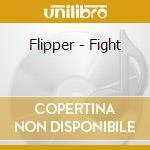 Flipper - Fight cd musicale di FLIPPER