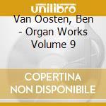 Van Oosten, Ben - Organ Works Volume 9 cd musicale di Marcel Dupre'