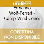 Dini Ciacci/Carlini/Hamar - Wolf-Ferrari: Comp Wind Concs cd musicale