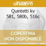 Quintetti kv 581, 580b, 516c cd musicale di Wolfgang Amadeus Mozart
