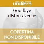 Goodbye ellston avenue cd musicale