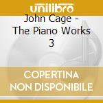 John Cage - The Piano Works 3 cd musicale di John Cage
