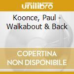 Walkabout & back - cd musicale di Koonce Paul