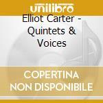 Carter, Elliot - Quintets & Voices cd musicale di Elliott Carter