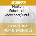 Morton Subotnick - Sidewinder/Until Spring cd musicale di Morton Subotnick