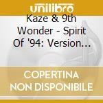 SPIRIT OF '94: VERSION 9.0                cd musicale di KAZE & 9TH WONDER