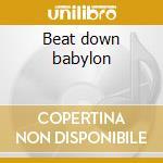 Beat down babylon cd musicale